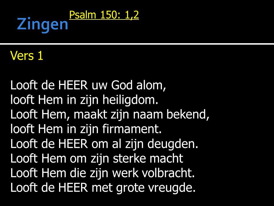 Vers 1 Looft de HEER uw God alom, looft Hem in zijn heiligdom.