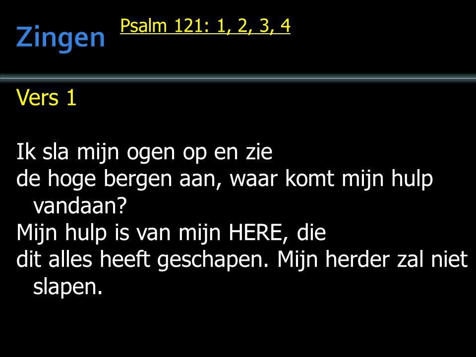 Vers 1 Ik sla mijn ogen op en zie de hoge bergen aan, waar komt mijn hulp vandaan.