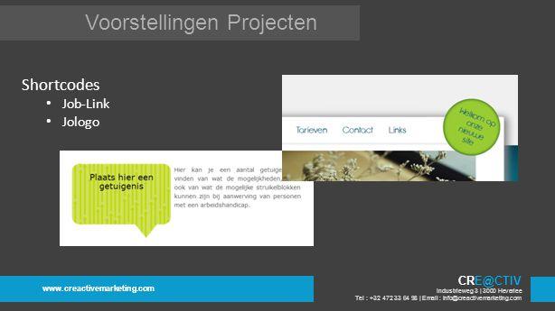 Voorstellingen Projecten www.creactivemarketing.com CRE@CTIV Industrieweg 3 | 3000 Heverlee Tel : +32 472 33 64 98 | Email : info@creactivemarketing.com Shortcodes Job-Link Jologo