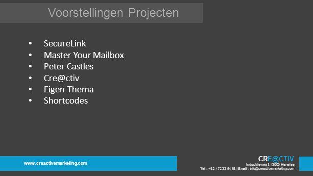 Voorstellingen Projecten www.creactivemarketing.com CRE@CTIV Industrieweg 3 | 3000 Heverlee Tel : +32 472 33 64 98 | Email : info@creactivemarketing.com SecureLink IE 9 Post Types