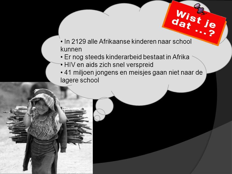 In 2129 alle Afrikaanse kinderen naar school kunnen Er nog steeds kinderarbeid bestaat in Afrika HIV en aids zich snel verspreid 41 miljoen jongens en meisjes gaan niet naar de lagere school