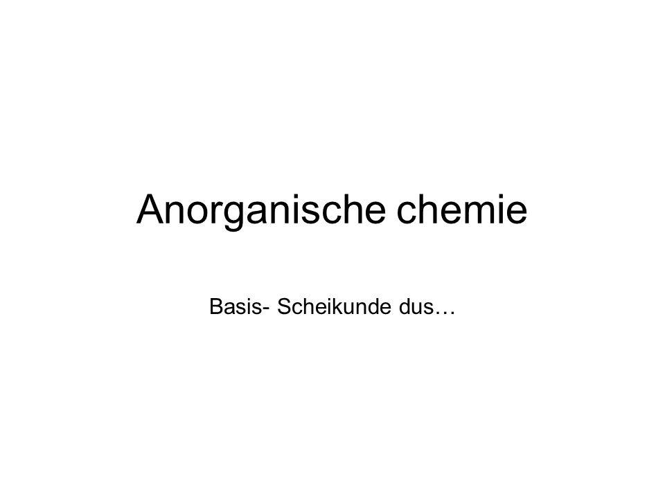 Anorganische chemie Basis- Scheikunde dus…