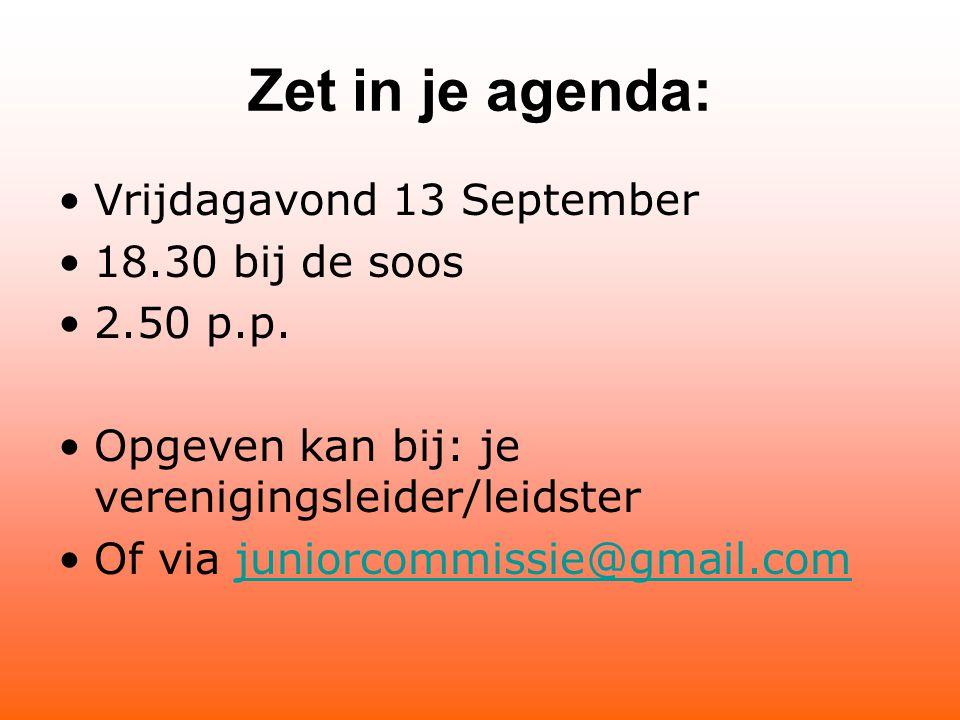 Zet in je agenda: Vrijdagavond 13 September 18.30 bij de soos 2.50 p.p. Opgeven kan bij: je verenigingsleider/leidster Of via juniorcommissie@gmail.co