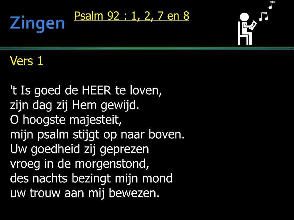 Vers 1 't Is goed de HEER te loven, zijn dag zij Hem gewijd. O hoogste majesteit, mijn psalm stijgt op naar boven. Uw goedheid zij geprezen vroeg in d