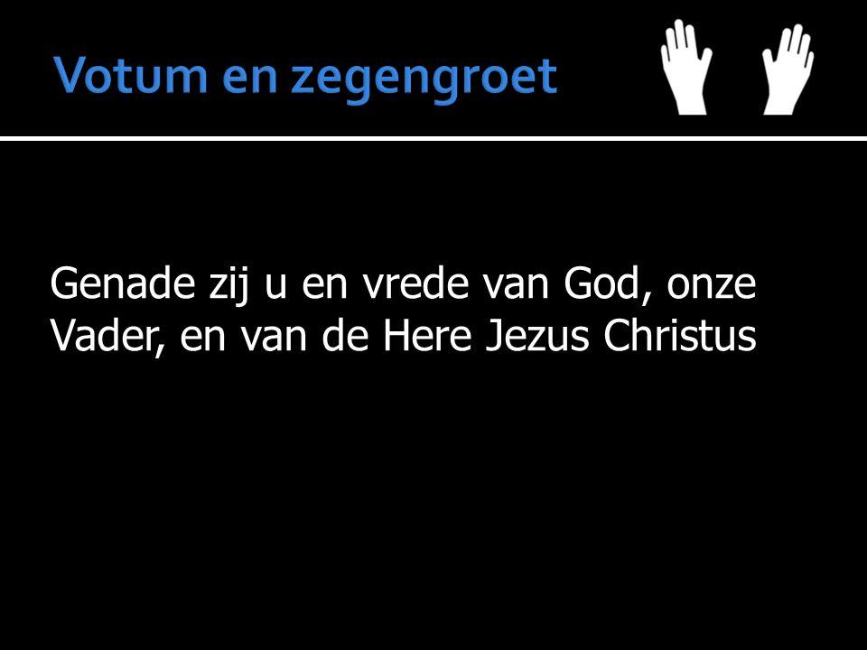 Genade zij u en vrede van God, onze Vader, en van de Here Jezus Christus