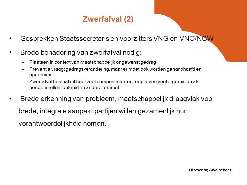 Uitvoering Afvalbeheer Zwerfafval (2) Gesprekken Staatssecretaris en voorzitters VNG en VNO/NCW Brede benadering van zwerfafval nodig: –Plaatsen in co
