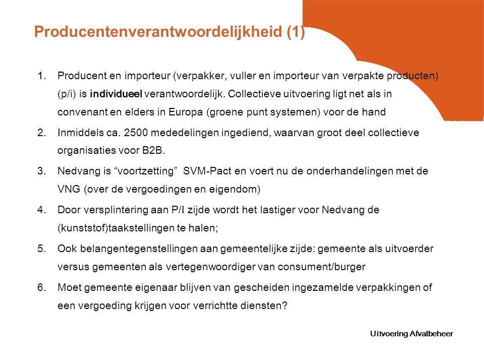 Uitvoering Afvalbeheer Producentenverantwoordelijkheid (1) 1.Producent en importeur (verpakker, vuller en importeur van verpakte producten) (p/i) is individueel verantwoordelijk.