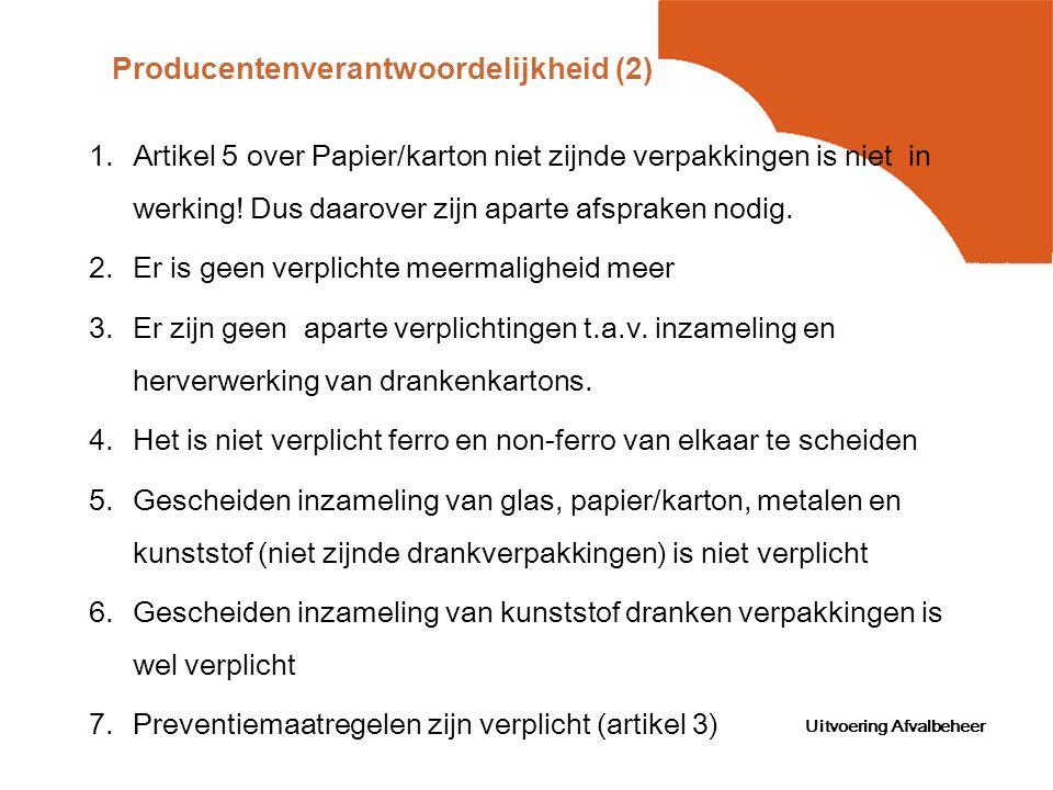 Uitvoering Afvalbeheer Producentenverantwoordelijkheid (2) 1.Artikel 5 over Papier/karton niet zijnde verpakkingen is niet in werking! Dus daarover zi