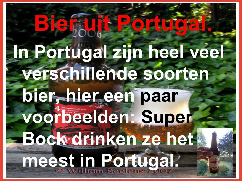Bier uit Portugal. In Portugal zijn heel veel verschillende soorten bier, hier een paar voorbeelden: Super Bock drinken ze het meest in Portugal.