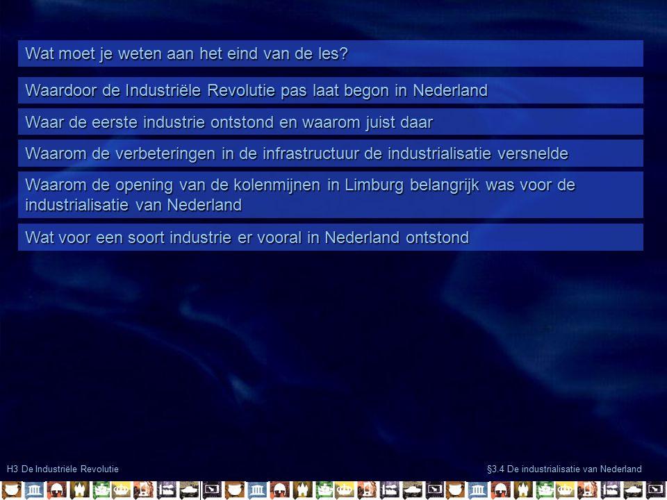 H3 De Industriële Revolutie §3.4 De industrialisatie van Nederland Wat moet je weten aan het eind van de les.