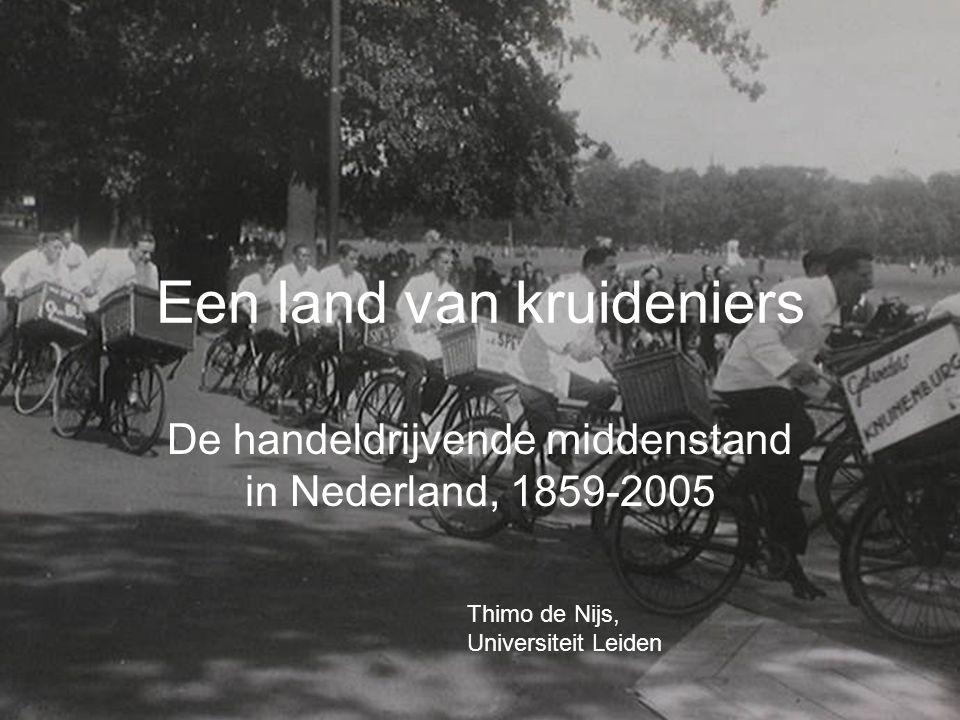 Een land van kruideniers De handeldrijvende middenstand in Nederland, 1859-2005 Thimo de Nijs, Universiteit Leiden