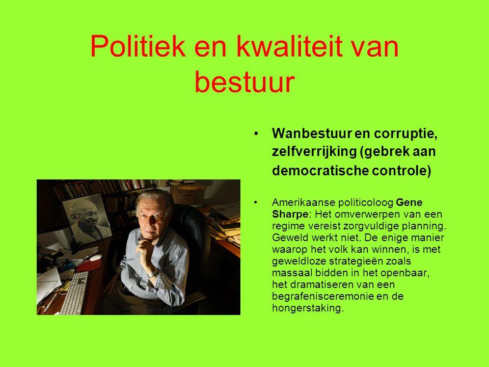 Politiek en kwaliteit van bestuur Wanbestuur en corruptie, zelfverrijking (gebrek aan democratische controle) Amerikaanse politicoloog Gene Sharpe: Het omverwerpen van een regime vereist zorgvuldige planning.