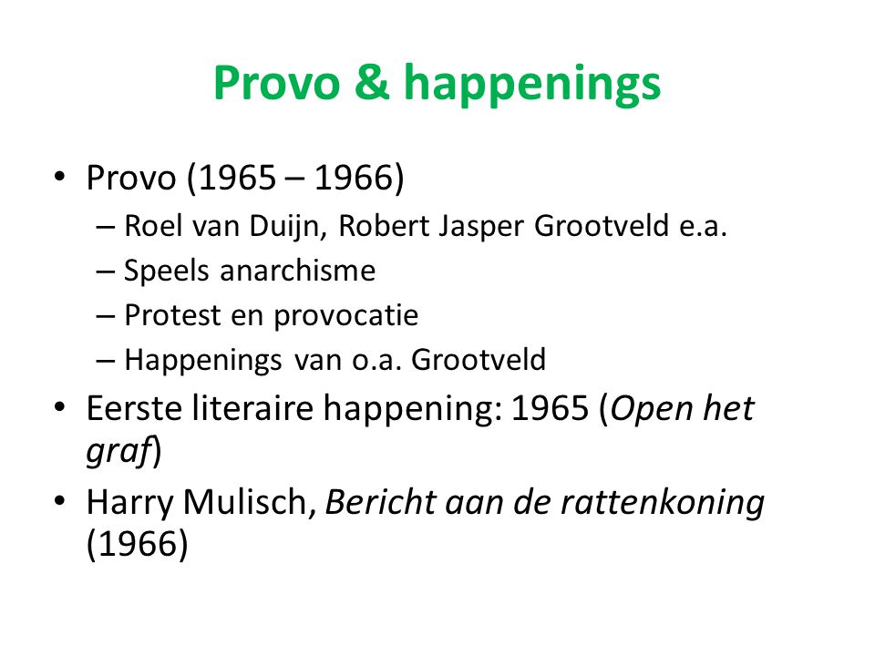 Provo & happenings Provo (1965 – 1966) – Roel van Duijn, Robert Jasper Grootveld e.a. – Speels anarchisme – Protest en provocatie – Happenings van o.a