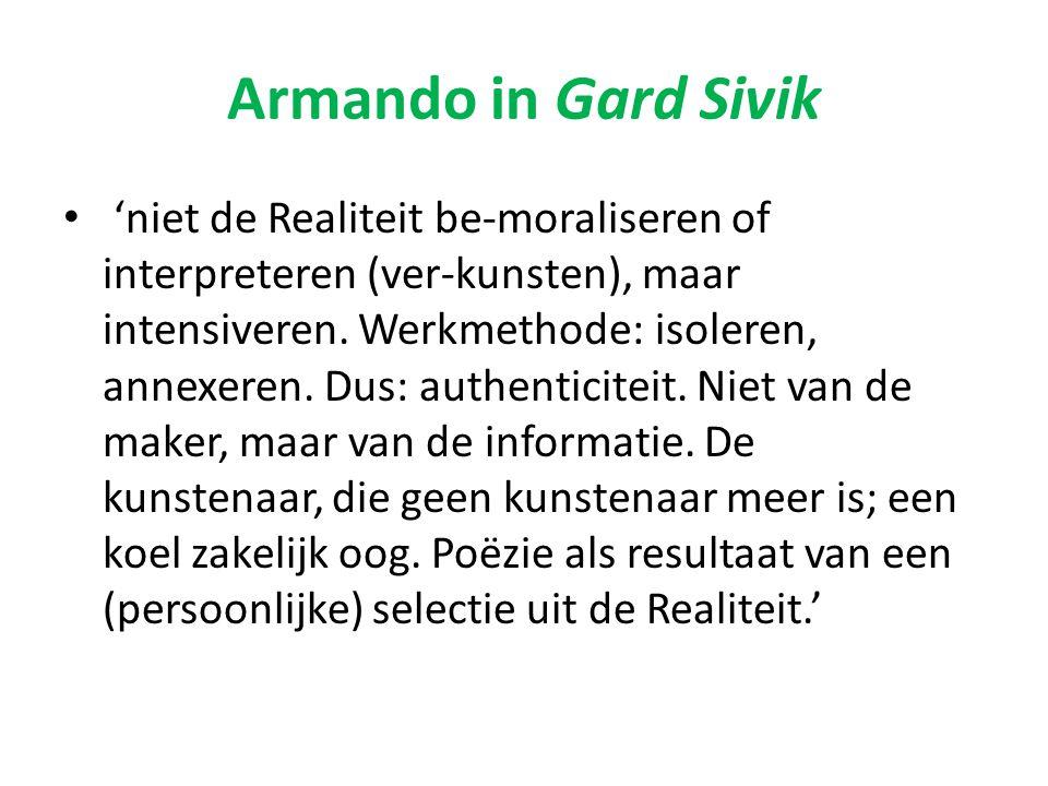 Armando in Gard Sivik 'niet de Realiteit be-moraliseren of interpreteren (ver-kunsten), maar intensiveren.
