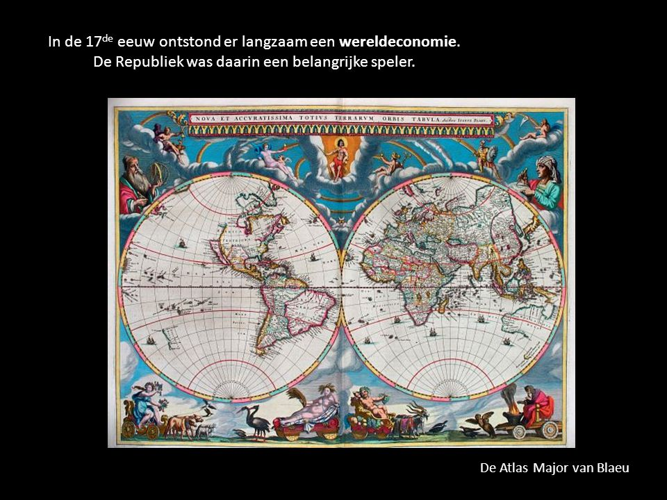 In de 17 de eeuw ontstond er langzaam een wereldeconomie. De Republiek was daarin een belangrijke speler. De Atlas Major van Blaeu