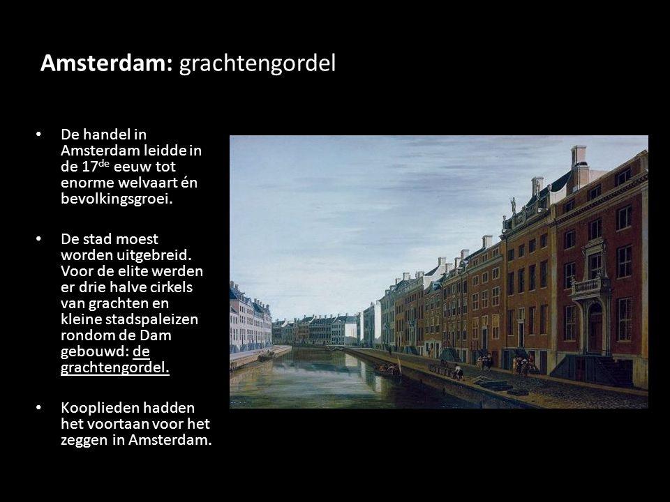 Amsterdam: grachtengordel De handel in Amsterdam leidde in de 17 de eeuw tot enorme welvaart én bevolkingsgroei. De stad moest worden uitgebreid. Voor