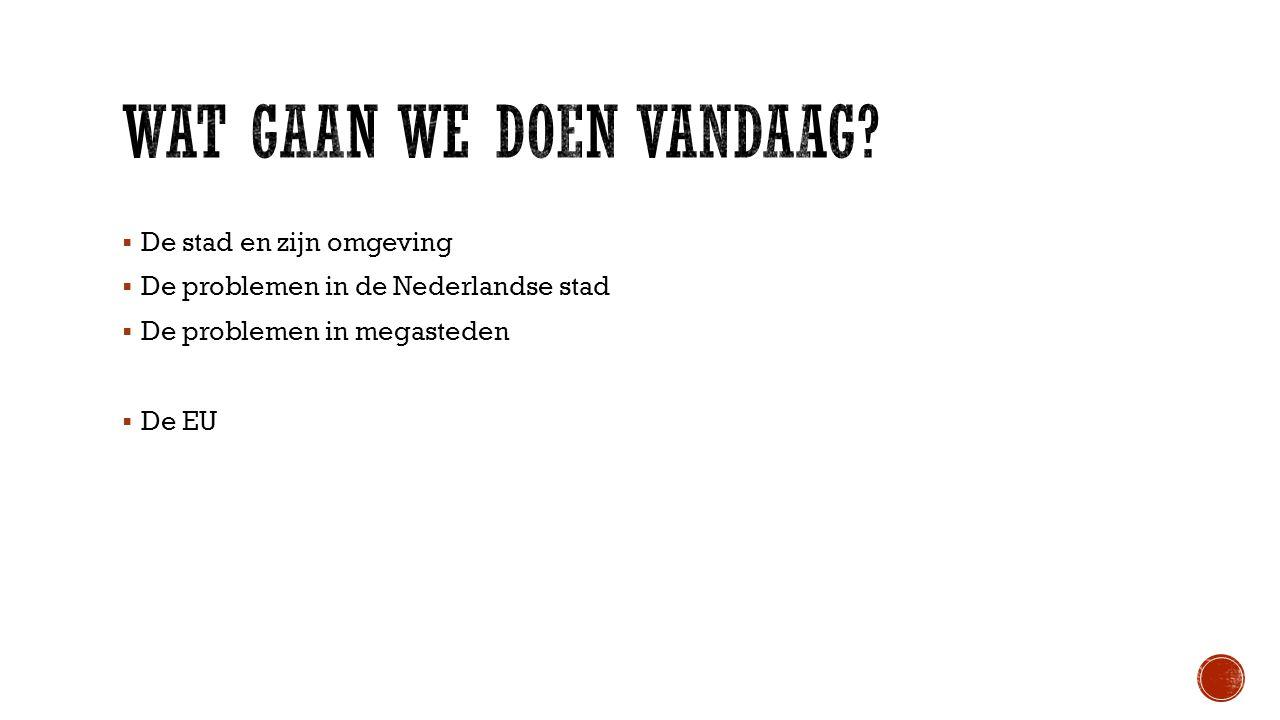  De stad en zijn omgeving  De problemen in de Nederlandse stad  De problemen in megasteden  De EU