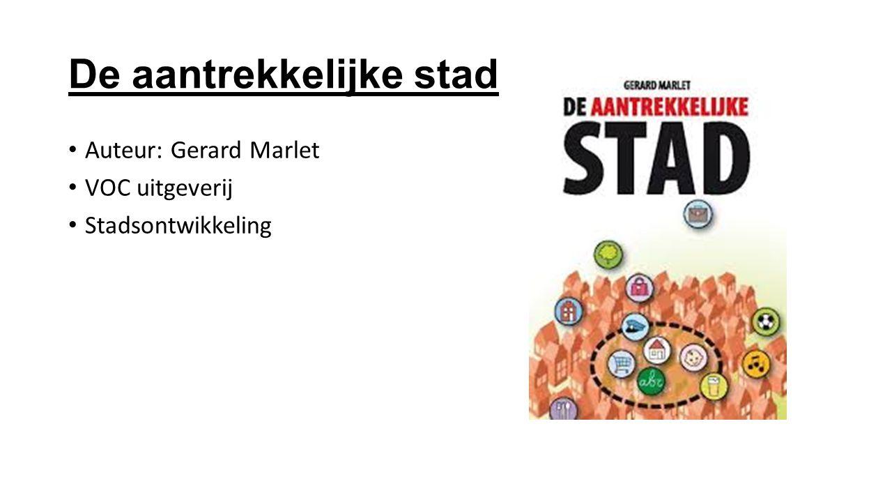 De aantrekkelijke stad Auteur: Gerard Marlet VOC uitgeverij Stadsontwikkeling