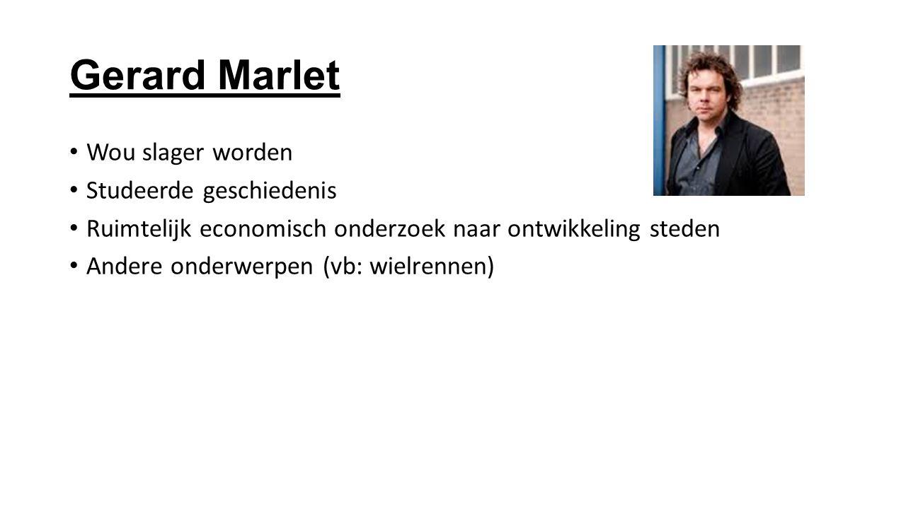 Gerard Marlet Wou slager worden Studeerde geschiedenis Ruimtelijk economisch onderzoek naar ontwikkeling steden Andere onderwerpen (vb: wielrennen)