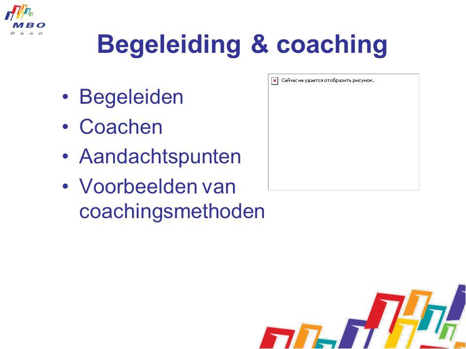 Begeleiding & coaching Begeleiden Coachen Aandachtspunten Voorbeelden van coachingsmethoden