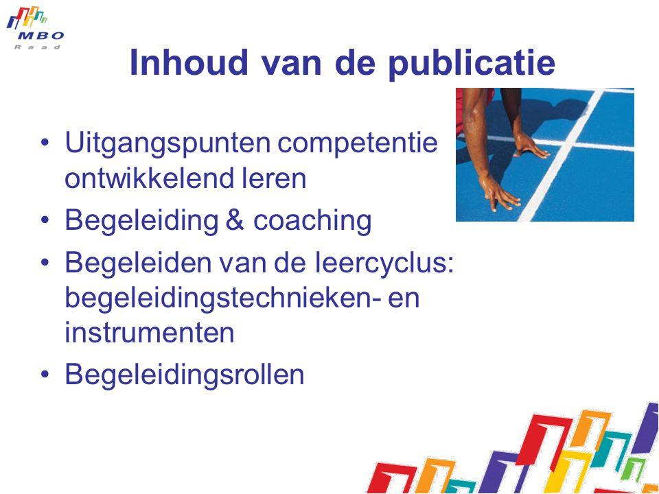 Inhoud van de publicatie Uitgangspunten competentie ontwikkelend leren Begeleiding & coaching Begeleiden van de leercyclus: begeleidingstechnieken- en instrumenten Begeleidingsrollen