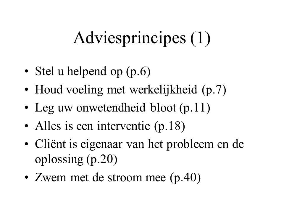 Adviesprincipes (1) Stel u helpend op (p.6) Houd voeling met werkelijkheid (p.7) Leg uw onwetendheid bloot (p.11) Alles is een interventie (p.18) Clië