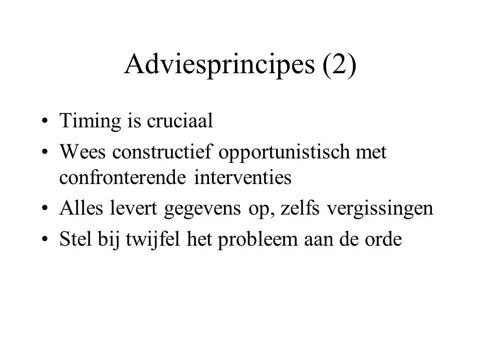 Adviesprincipes (2) Timing is cruciaal Wees constructief opportunistisch met confronterende interventies Alles levert gegevens op, zelfs vergissingen