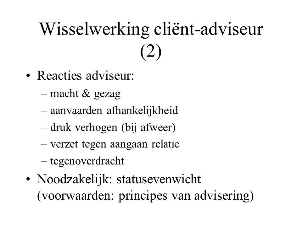 Wisselwerking cliënt-adviseur (2) Reacties adviseur: –macht & gezag –aanvaarden afhankelijkheid –druk verhogen (bij afweer) –verzet tegen aangaan rela