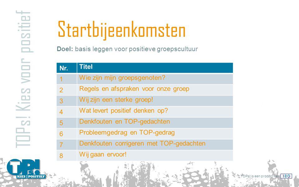 TOPs! is een product van Startbijeenkomsten TOPs! Kies voor positief Doel: basis leggen voor positieve groepscultuur