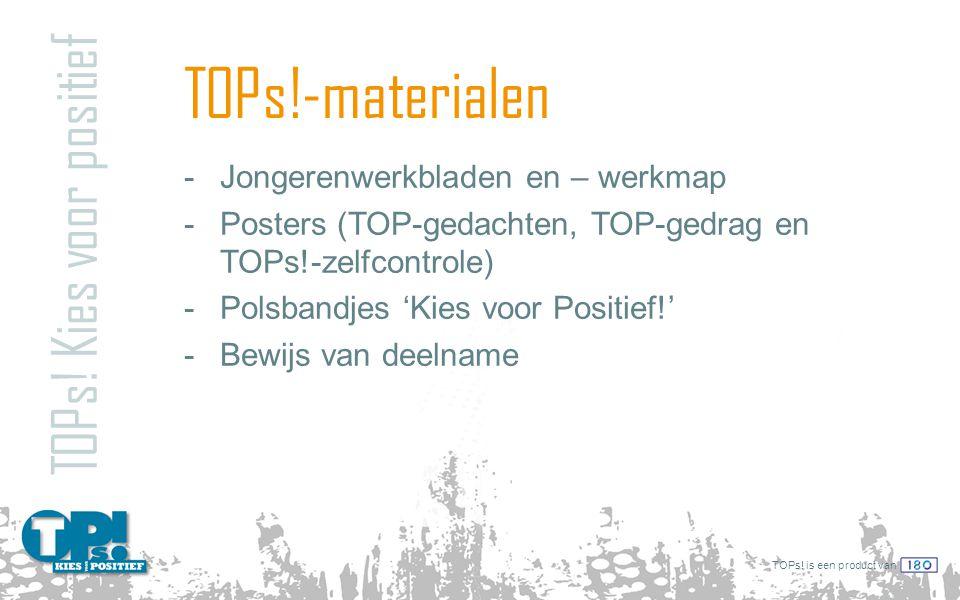 TOPs! is een product van TOPs!-materialen TOPs! Kies voor positief -Jongerenwerkbladen en – werkmap -Posters (TOP-gedachten, TOP-gedrag en TOPs!-zelfc