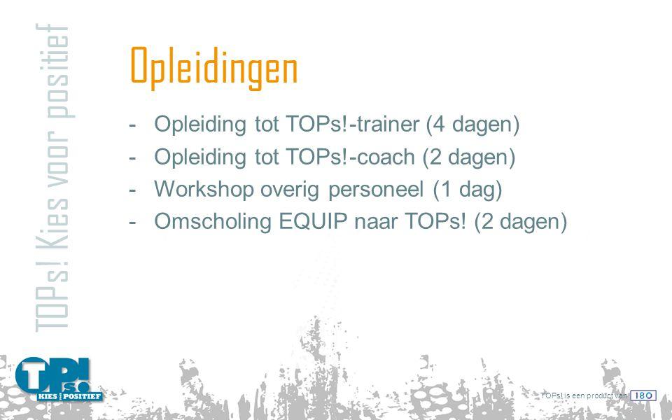 TOPs! is een product van Opleidingen TOPs! Kies voor positief -Opleiding tot TOPs!-trainer (4 dagen) -Opleiding tot TOPs!-coach (2 dagen) -Workshop ov