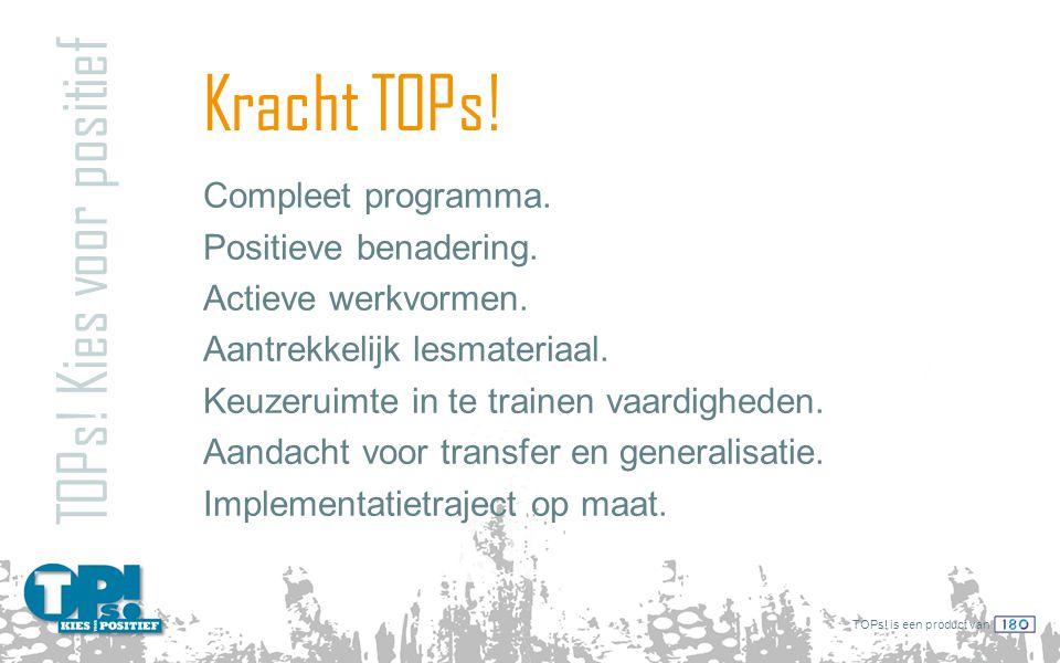 TOPs! is een product van Kracht TOPs! TOPs! Kies voor positief Compleet programma. Positieve benadering. Actieve werkvormen. Aantrekkelijk lesmateriaa