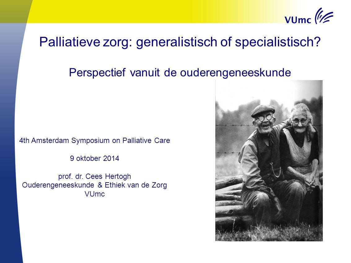 Palliatieve zorg: generalistisch of specialistisch? Perspectief vanuit de ouderengeneeskunde 4th Amsterdam Symposium on Palliative Care 9 oktober 2014