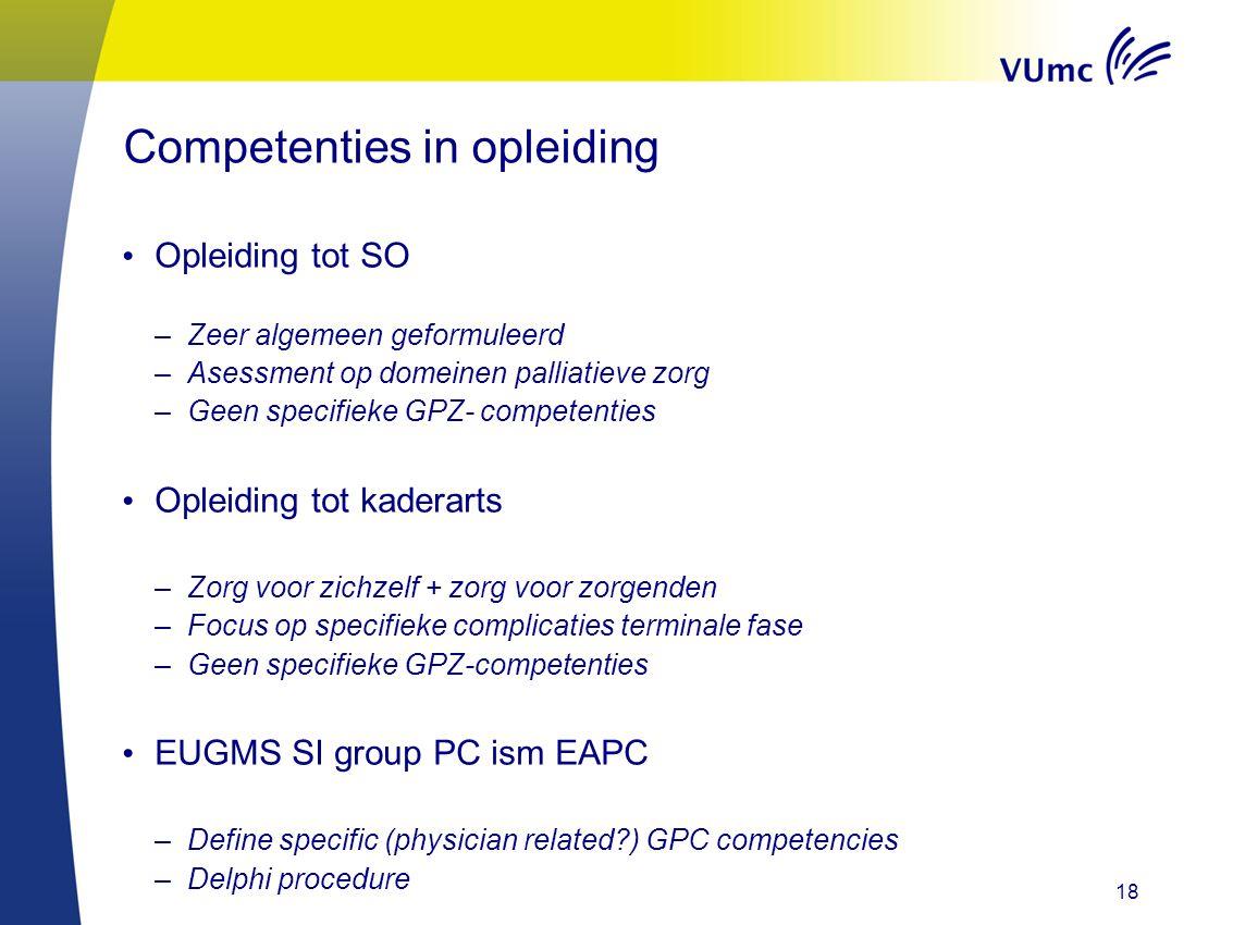 Competenties in opleiding Opleiding tot SO –Zeer algemeen geformuleerd –Asessment op domeinen palliatieve zorg –Geen specifieke GPZ- competenties Ople