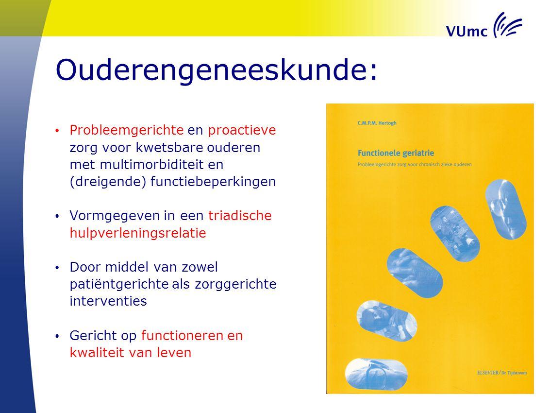 Ouderengeneeskunde: Probleemgerichte en proactieve zorg voor kwetsbare ouderen met multimorbiditeit en (dreigende) functiebeperkingen Vormgegeven in e