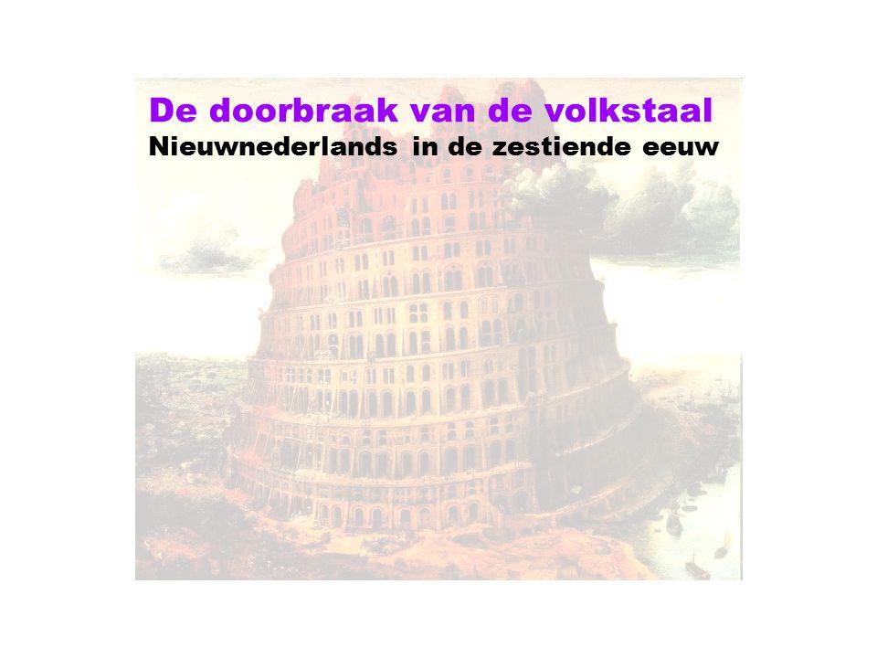 Geschiedenis van het Nederlands  De doorbraak van de volkstaal Zestiende-eeuwse humanisten legden zich niet alleen toe op de klassieke talen, maar ook op de volkstalen.