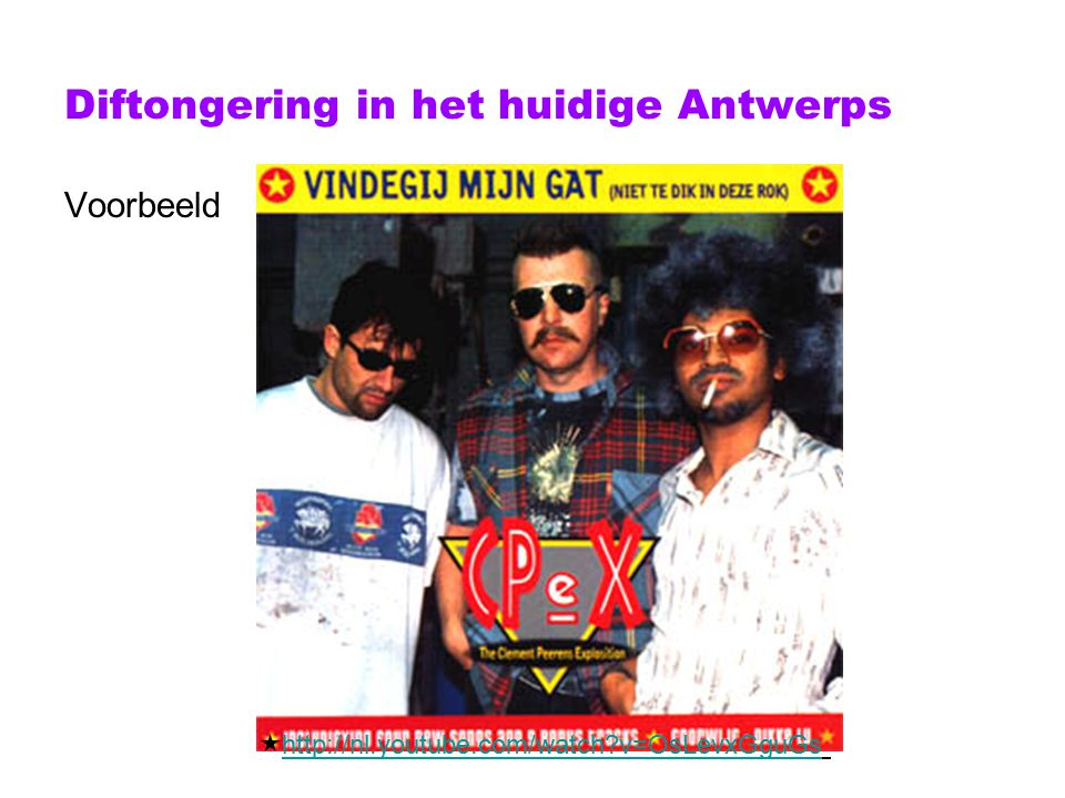 Diftongering in het huidige Antwerps Voorbeeld  http://nl.youtube.com/watch?v=OsLevxGguGs http://nl.youtube.com/watch?v=OsLevxGguGs