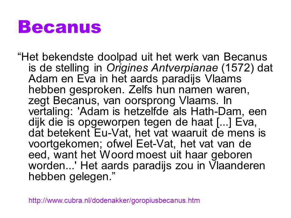 Becanus Waardering eigen taal (renaissancistische visie) Talen onveranderlijk (middeleeuwse visie) http://www.cubra.nl/dodenakker/goropiusbecanus.htm