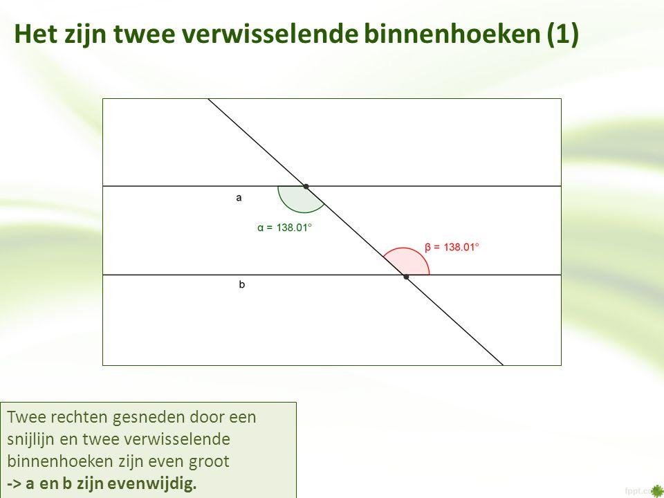 Het zijn twee verwisselende binnenhoeken (1) Twee rechten gesneden door een snijlijn en twee verwisselende binnenhoeken zijn even groot -> a en b zijn