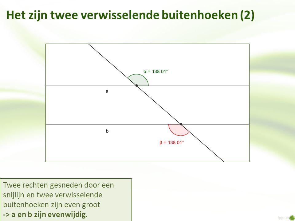 Het zijn twee verwisselende buitenhoeken (2) Twee rechten gesneden door een snijlijn en twee verwisselende buitenhoeken zijn even groot -> a en b zijn