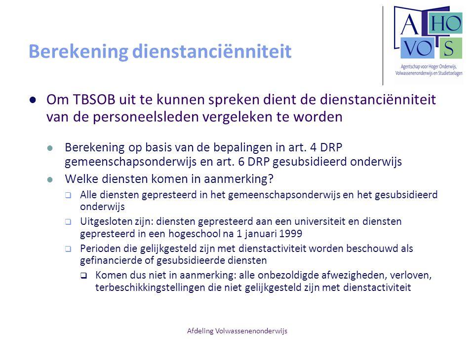Afdeling Volwassenenonderwijs Berekening dienstanciënniteit Om TBSOB uit te kunnen spreken dient de dienstanciënniteit van de personeelsleden vergelek
