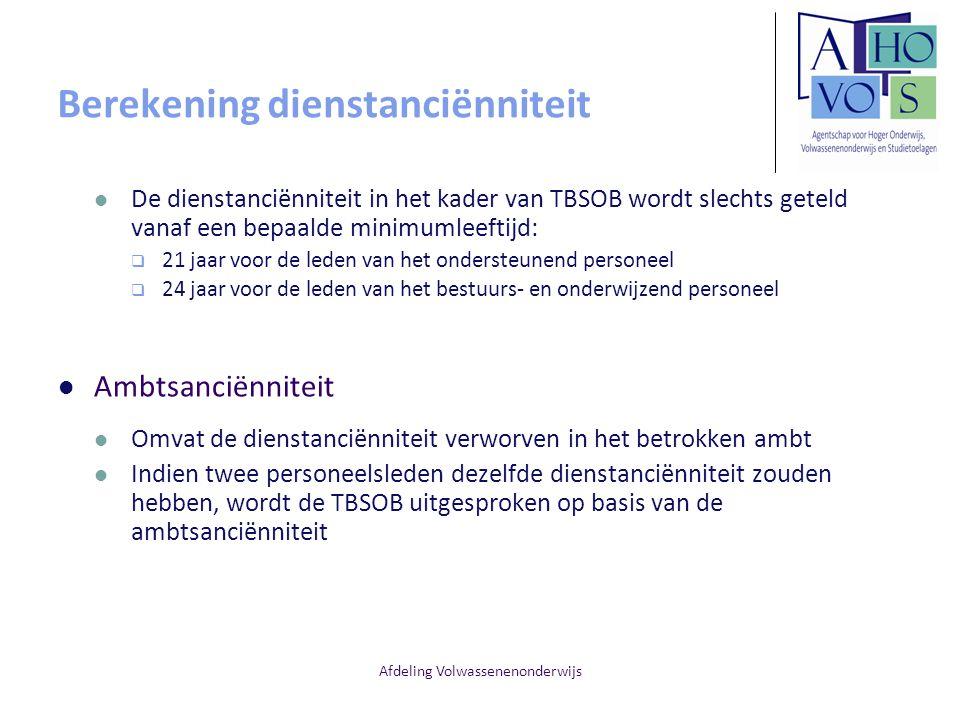 Afdeling Volwassenenonderwijs Berekening dienstanciënniteit De dienstanciënniteit in het kader van TBSOB wordt slechts geteld vanaf een bepaalde minim