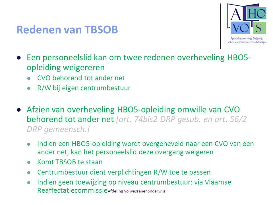 Afdeling Volwassenenonderwijs Redenen van TBSOB Een personeelslid kan om twee redenen overheveling HBO5- opleiding weigereren CVO behorend tot ander n