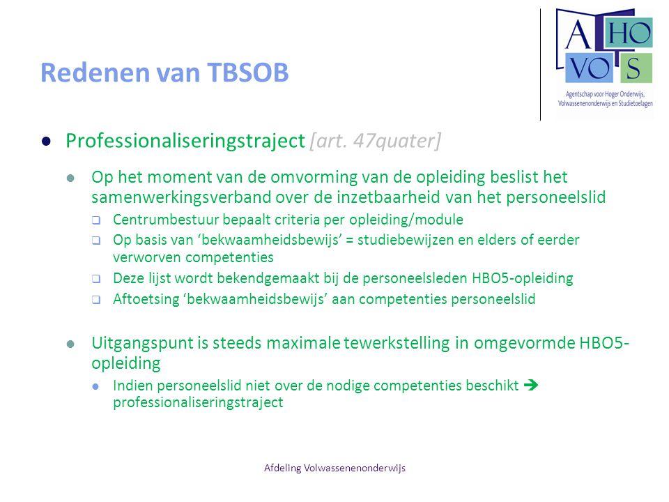 Afdeling Volwassenenonderwijs Redenen van TBSOB Professionaliseringstraject [art. 47quater] Op het moment van de omvorming van de opleiding beslist he