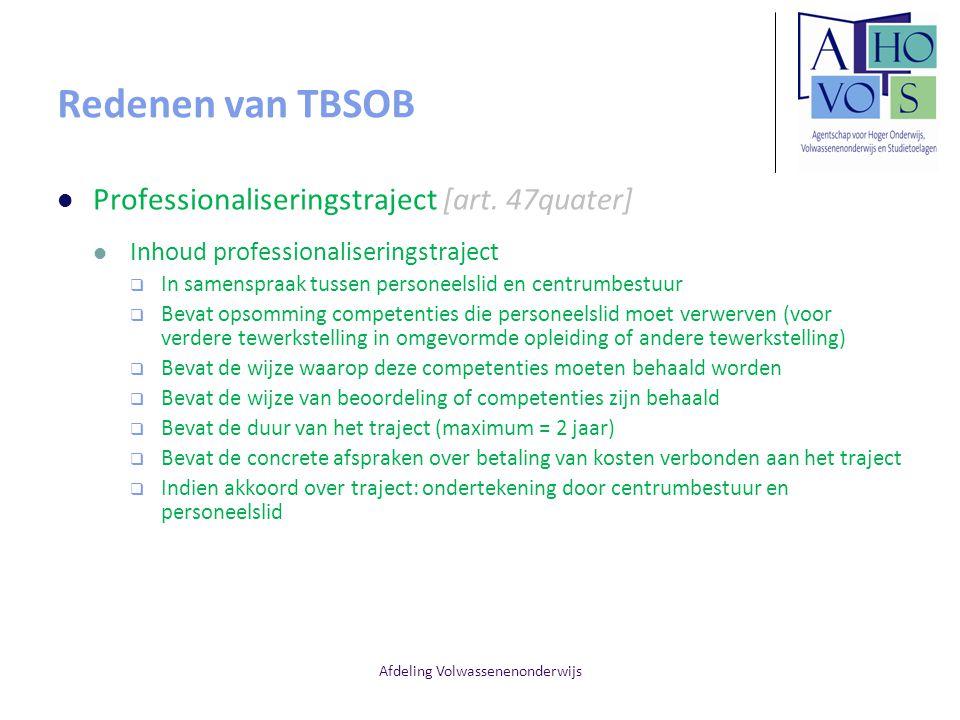 Afdeling Volwassenenonderwijs Redenen van TBSOB Professionaliseringstraject [art. 47quater] Inhoud professionaliseringstraject  In samenspraak tussen