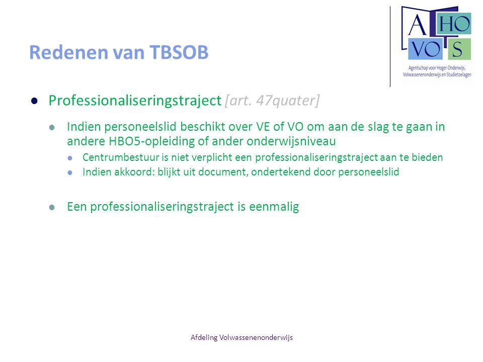 Afdeling Volwassenenonderwijs Redenen van TBSOB Professionaliseringstraject [art. 47quater] Indien personeelslid beschikt over VE of VO om aan de slag