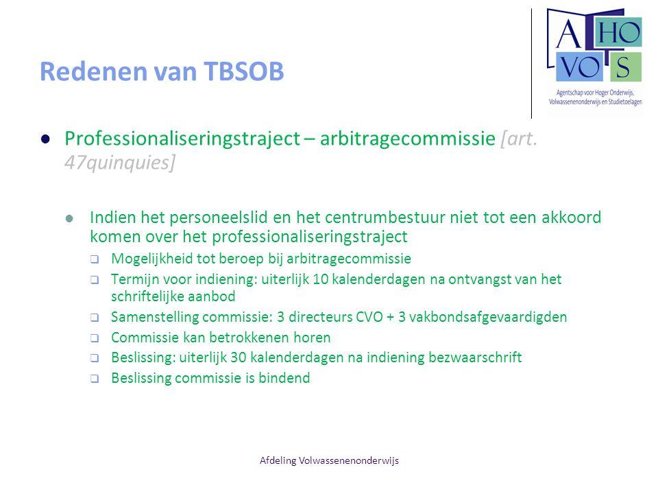 Afdeling Volwassenenonderwijs Redenen van TBSOB Professionaliseringstraject – arbitragecommissie [art. 47quinquies] Indien het personeelslid en het ce