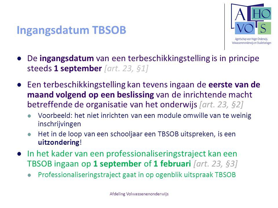 Afdeling Volwassenenonderwijs Ingangsdatum TBSOB De ingangsdatum van een terbeschikkingstelling is in principe steeds 1 september [art. 23, §1] Een te