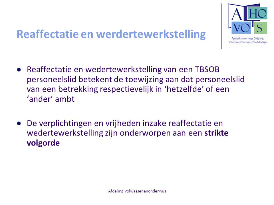 Afdeling Volwassenenonderwijs Reaffectatie en werdertewerkstelling Reaffectatie en wedertewerkstelling van een TBSOB personeelslid betekent de toewijz