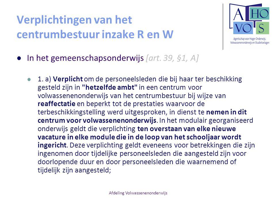 Afdeling Volwassenenonderwijs Verplichtingen van het centrumbestuur inzake R en W In het gemeenschapsonderwijs [art. 39, §1, A] 1. a) Verplicht om de